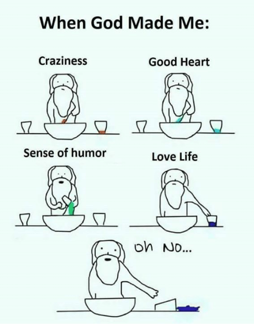 craziness: When God Made Me:  Craziness  Good Heart  Sense of humor  Love Life  on No..