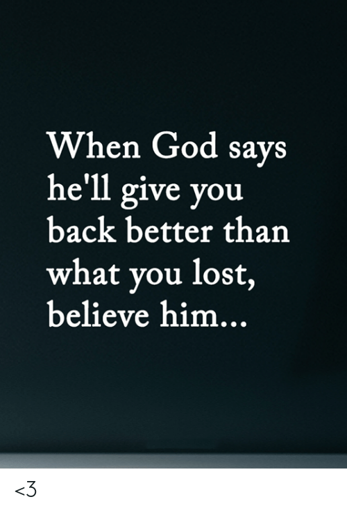 God, Memes, and Lost: When God says  he'll give you  back better than  what you lost,  believe him... <3