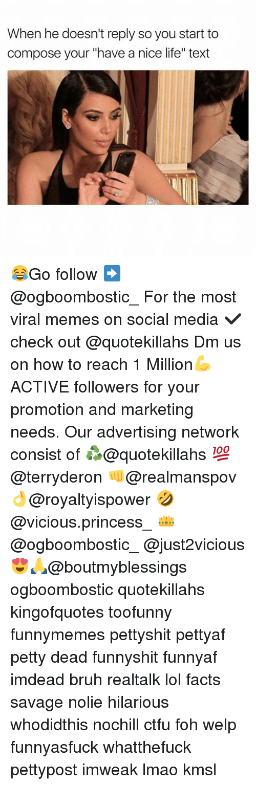 "Nicee: When he doesn't reply so you start to  compose your ""have a nice life"" text 😂Go follow ➡@ogboombostic_ For the most viral memes on social media ✔check out @quotekillahs Dm us on how to reach 1 Million💪ACTIVE followers for your promotion and marketing needs. Our advertising network consist of ♻@quotekillahs 💯@terryderon 👊@realmanspov 👌@royaltyispower 🤣@vicious.princess_ 👑@ogboombostic_ @just2vicious😍🙏@boutmyblessings ogboombostic quotekillahs kingofquotes toofunny funnymemes pettyshit pettyaf petty dead funnyshit funnyaf imdead bruh realtalk lol facts savage nolie hilarious whodidthis nochill ctfu foh welp funnyasfuck whatthefuck pettypost imweak lmao kmsl"