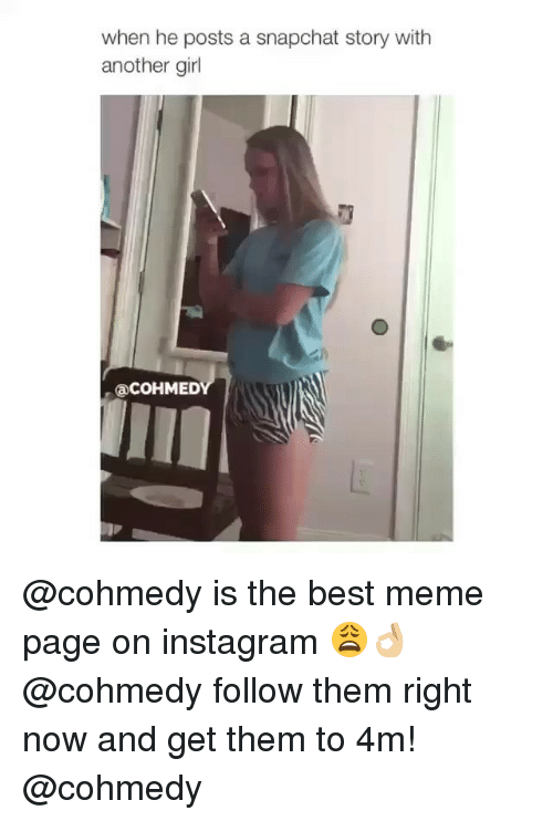Cohmedy: when he posts a snapchat story with  another girl  aCOHMED @cohmedy is the best meme page on instagram 😩👌🏼 @cohmedy follow them right now and get them to 4m! @cohmedy