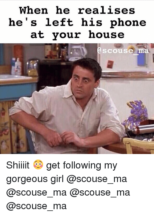 Shiiiit: When he realises  he's left his phone  at your house  a scouse  ma Shiiiit 😳 get following my gorgeous girl @scouse_ma @scouse_ma @scouse_ma @scouse_ma