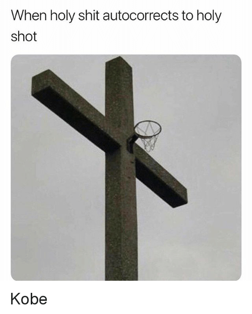 Shit, Kobe, and Dank Memes: When holy shit autocorrects to holy  shot Kobe