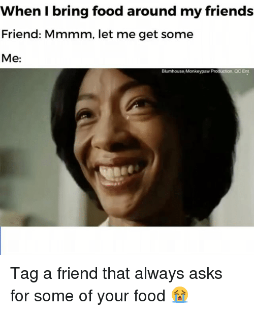 Food, Friends, and Relatable: When I bring food around my friends  Friend: Mmmm, let me get some  Me:  Blumhouse Monkeypaw Production, OC Ent Tag a friend that always asks for some of your food 😭