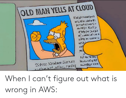 What Is: When I can't figure out what is wrong in AWS: