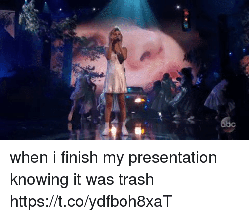 Funny, Trash, and Knowing: when i finish my presentation knowing it was trash https://t.co/ydfboh8xaT