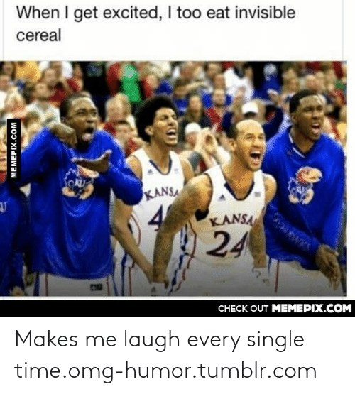 Laugh Every: When I get excited, I too eat invisible  cereal  KANSA  KANSA  24  CO  CHECK OUT MEMEPIX.COM  MEMEPIX.COM Makes me laugh every single time.omg-humor.tumblr.com