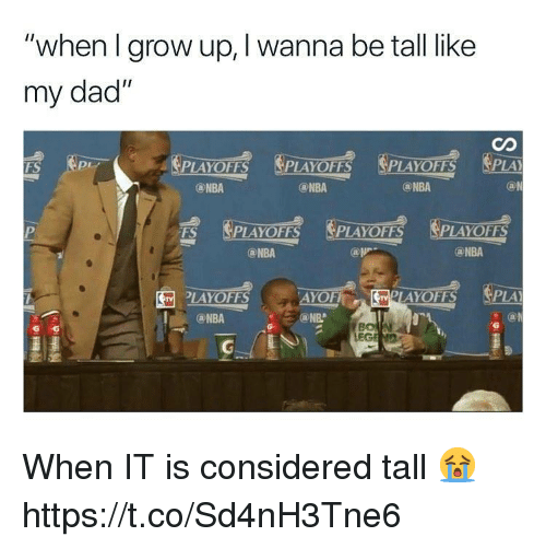 """Dad, Memes, and Nba: """"when I grow up, I wanna be tall like  my dad""""  Co  PLAYOFFS PLAYOFFSSPLAYOFFS SPLA  FS  Pr  ⓐNBA  @NBA  ⓐNBA  FS SPLAYOFFS PLAYOFFS  @NBA  @NBA  PLAYOFFS PLA  囹LAYOFFS  @NBA  @NB When IT is considered tall 😭 https://t.co/Sd4nH3Tne6"""
