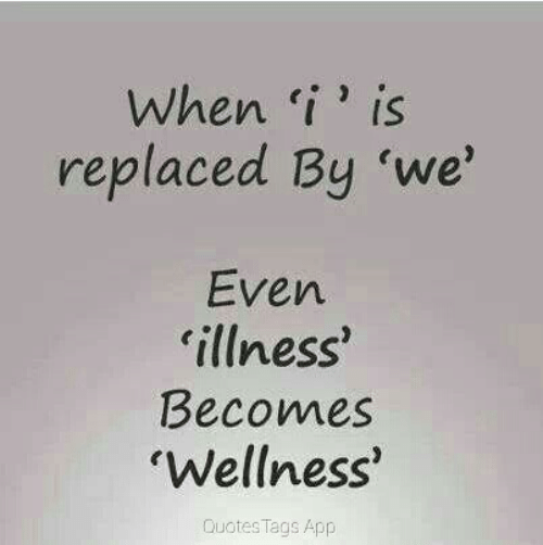 Quotes, App, and  Tags: When i' is  replaced By 'we'  Even  illness'  Becomes  Wellness  Quotes Tags App
