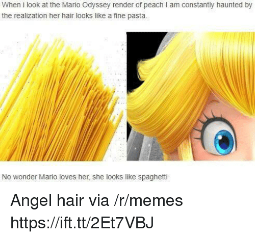 the mario: When i look at the Mario Odyssey render of peach I am constantly haunted by  the realization her hair looks like a fine pasta.  No wonder Mario loves her, she looks like spaghetti Angel hair via /r/memes https://ift.tt/2Et7VBJ