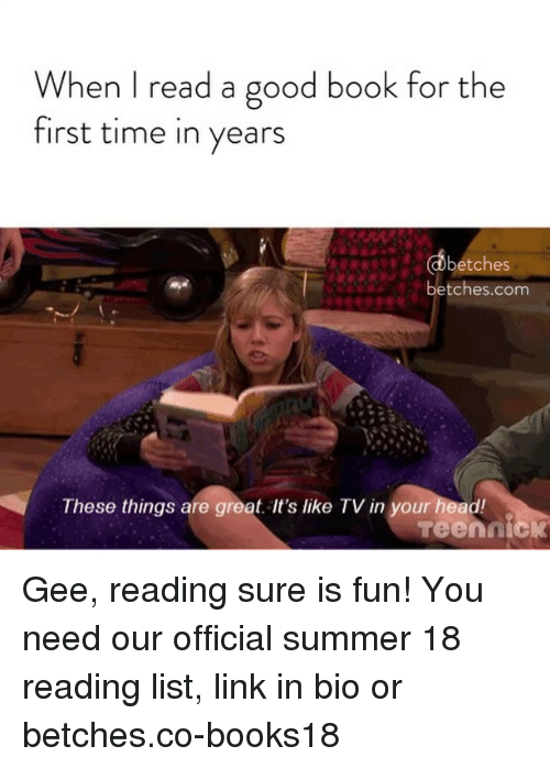 Head, Summer, and Book: When I read a good book for the  irst time in years  betches  betches.com  These things are great.It's like TV in your head! Gee, reading sure is fun! You need our official summer 18 reading list, link in bio or betches.co-books18