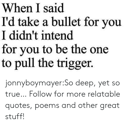 Target, True, and Tumblr: When I said  I'd take a bullet for you  I didn't intend  for vou to be the one  to pull the trigger. jonnyboymayer:So deep, yet so true… Follow for more relatable quotes, poems and other great stuff!