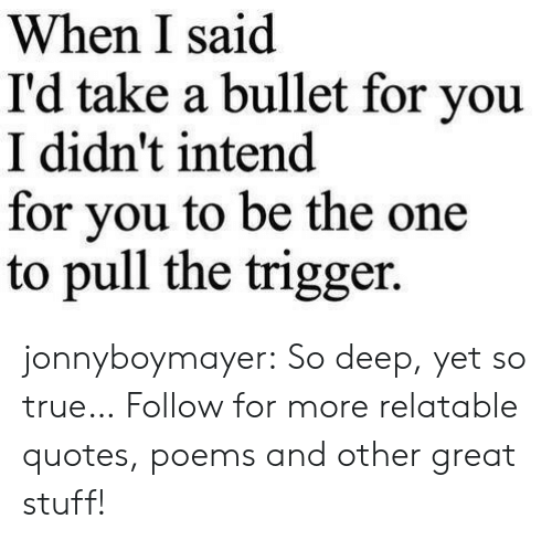 Target, True, and Tumblr: When I said  I'd take a bullet for you  I didn't intend  for vou to be the one  to pull the trigger. jonnyboymayer:  So deep, yet so true…  Follow for more relatable quotes, poems and other great stuff!