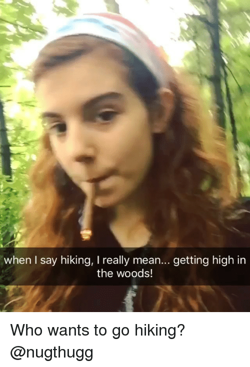 Weed, Marijuana, and Mean: when I say hiking, I really mean... getting high in  the woods! Who wants to go hiking? @nugthugg