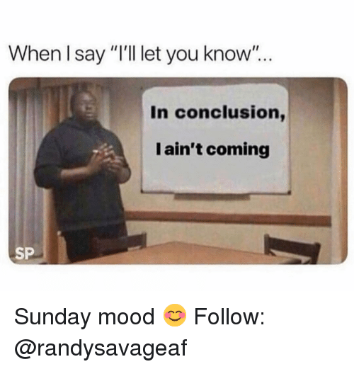 """Memes, Mood, and Sunday: When I say """"I'll let you know""""...  In conclusion,  I ain't coming  SP Sunday mood 😊 Follow: @randysavageaf"""