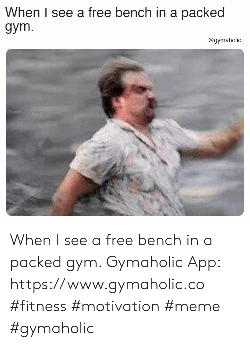 Gym, Meme, and Free: When I see a free bench in a packed  gym.  @gymaholic  onwitho ut tma When I see a free bench in a packed gym.  Gymaholic App: https://www.gymaholic.co  #fitness #motivation #meme #gymaholic