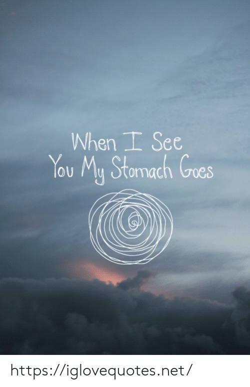 i see you: When I See  You My Stomach Goes https://iglovequotes.net/