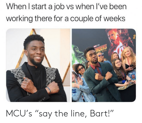 "Bart: When I start a job vs when I've been  working there for a couple of weeks  NDERS  WAR MCU's ""say the line, Bart!"""