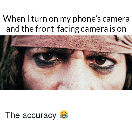 Front Facing Camera: When I turn on my phone's camera  and the front-facing camera is on The accuracy 😂