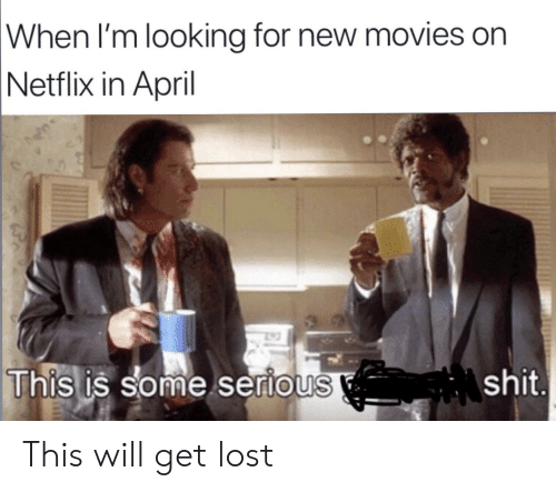 Movies, Netflix, and Shit: When I'm looking for new movies on  Netflix in April  Uhis is some serious  shit This will get lost
