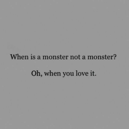 Love, Monster, and You: When is a monster not a monster?  Oh, when you love it.