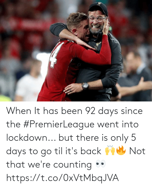Been: When It has been 92 days since the #PremierLeague went into lockdown... but there is only 5 days to go til it's back 🙌🔥  Not that we're counting 👀 https://t.co/0xVtMbqJVA