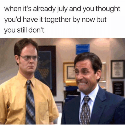 Thought, You, and July: when it's already july and you thought  you'd have it together by now but  you still don't