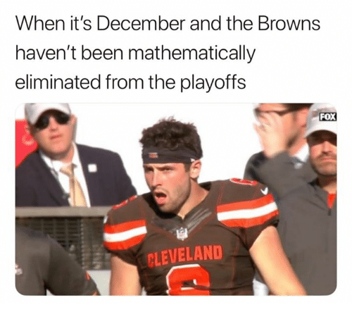 Nfl, Browns, and Cleveland: When it's December and the Browns  haven't been mathematically  eliminated from the playoffs  FOX  CLEVELAND