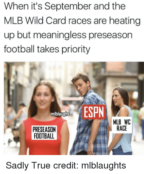 Carding: When it's September and the  MLB Wild Card races are heating  up but meaningless preseason  football takes priority  mlblaughs  MLB WC  RACE  PRESEASON  FOOTBALL Sadly True  credit: mlblaughts