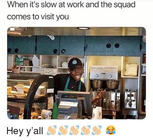 Squad, Work, and Hood: When it's slow at work and the squad  comes to visit you Hey y'all 👋🏼👋🏼👋🏼👋🏼👋🏼 😂