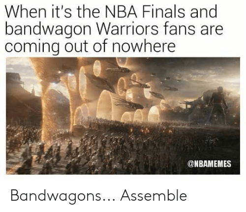 NBA Finals: When it's the NBA Finals and  bandwagon Warriors fans are  coming out of nowhere  r.  @NBAMEMES Bandwagons...  Assemble