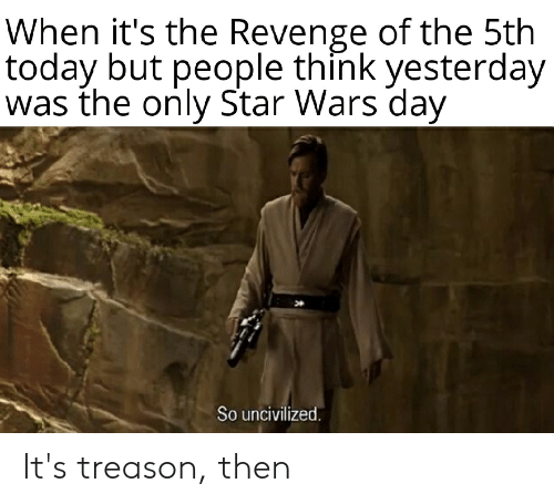 When It's the Revenge of the 5th Today but People Think