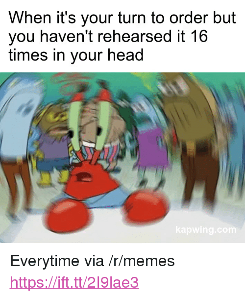 """Head, Memes, and Via: When it's your turn to order but  you haven't rehearsed it 16  times in your head <p>Everytime via /r/memes <a href=""""https://ift.tt/2I9lae3"""">https://ift.tt/2I9lae3</a></p>"""