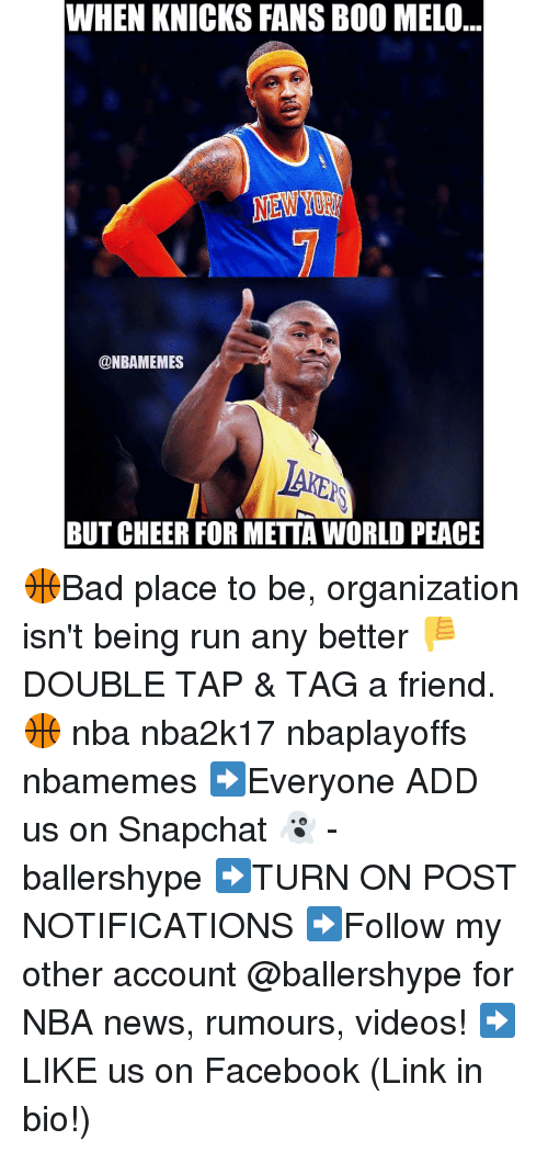 knick: WHEN KNICKS FANSBOO MELO  @NBAMEMES  BUT CHEER FOR METTAWORLD PEACE 🏀Bad place to be, organization isn't being run any better 👎 DOUBLE TAP & TAG a friend.🏀 nba nba2k17 nbaplayoffs nbamemes ➡Everyone ADD us on Snapchat 👻 - ballershype ➡TURN ON POST NOTIFICATIONS ➡Follow my other account @ballershype for NBA news, rumours, videos! ➡LIKE us on Facebook (Link in bio!)