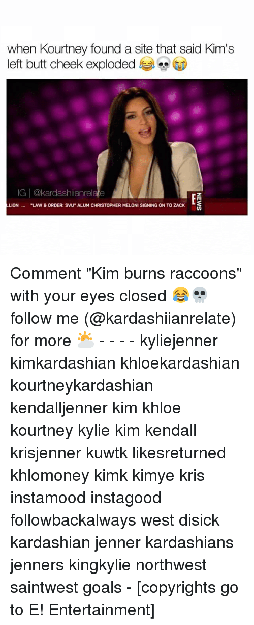 "Butt, Christopher Meloni, and Goals: when Kourtney found a site that said Kim's  left butt cheek exploded  IG 2kardashianre  LUON ""LAW & ORDER: SVU ALUM CHRISTOPHER MELONI SIGNING ON TO ZACK Comment ""Kim burns raccoons"" with your eyes closed 😂💀 follow me (@kardashiianrelate) for more ⛅️ - - - - kyliejenner kimkardashian khloekardashian kourtneykardashian kendalljenner kim khloe kourtney kylie kim kendall krisjenner kuwtk likesreturned khlomoney kimk kimye kris instamood instagood followbackalways west disick kardashian jenner kardashians jenners kingkylie northwest saintwest goals - [copyrights go to E! Entertainment]"