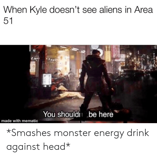 When Kyle Doesn T See Aliens In Area 51 You Should Be Here Made With