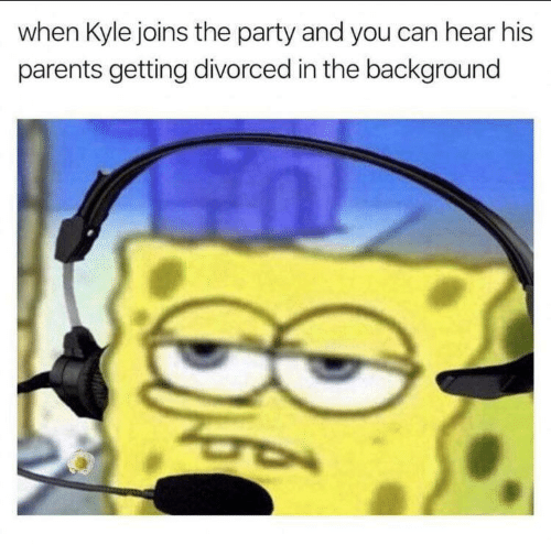 Can Hear: when Kyle joins the party and you can hear his  parents getting divorced in the background