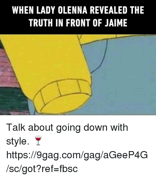 9gag, Dank, and Truth: WHEN LADY OLENNA REVEALED THE  TRUTH IN FRONT OF JAIME Talk about going down with style. 🍷 https://9gag.com/gag/aGeeP4G/sc/got?ref=fbsc