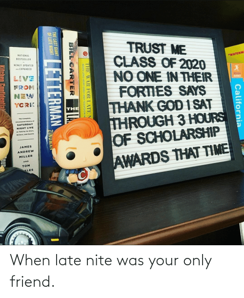 late: When late nite was your only friend.