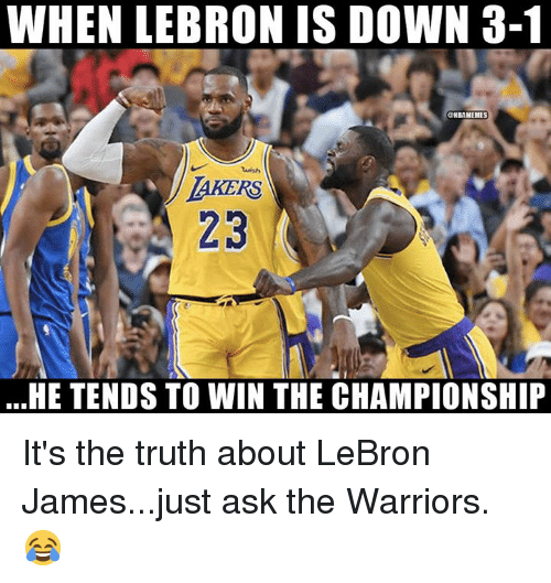 LeBron James, Nba, and Lebron: WHEN LEBRON IS DOWN 3-1  wish  AKERS  23  ...HE TENDS TO WIN THE CHAMPIONSHIP It's the truth about LeBron James...just ask the Warriors. 😂