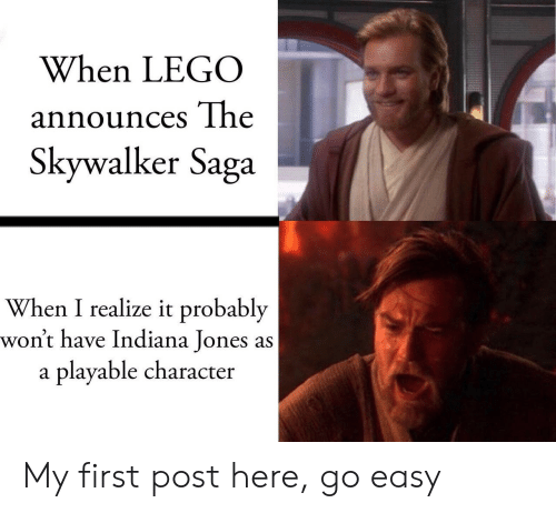 saga: When LEGO  announces The  Skywalker Saga  When I realize it probably  won't have Indiana Jones as  playable character  a My first post here, go easy