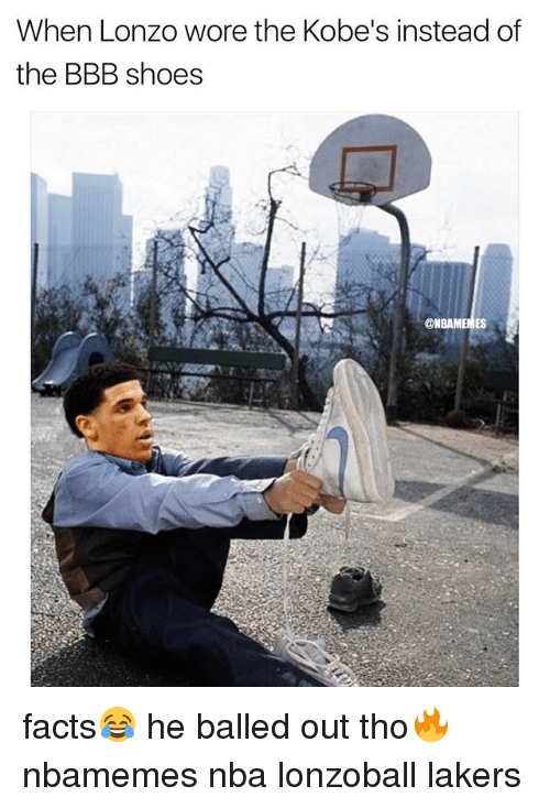Basketball, Bbb, and Facts: When Lonzo wore the Kobe's instead of  the BBB shoes  ONBAMEMES facts😂 he balled out tho🔥 nbamemes nba lonzoball lakers