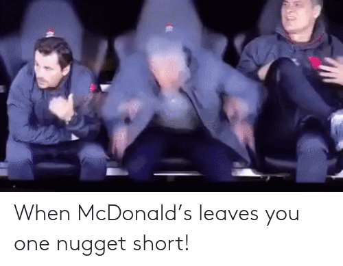nugget: When McDonald's leaves you one nugget short!