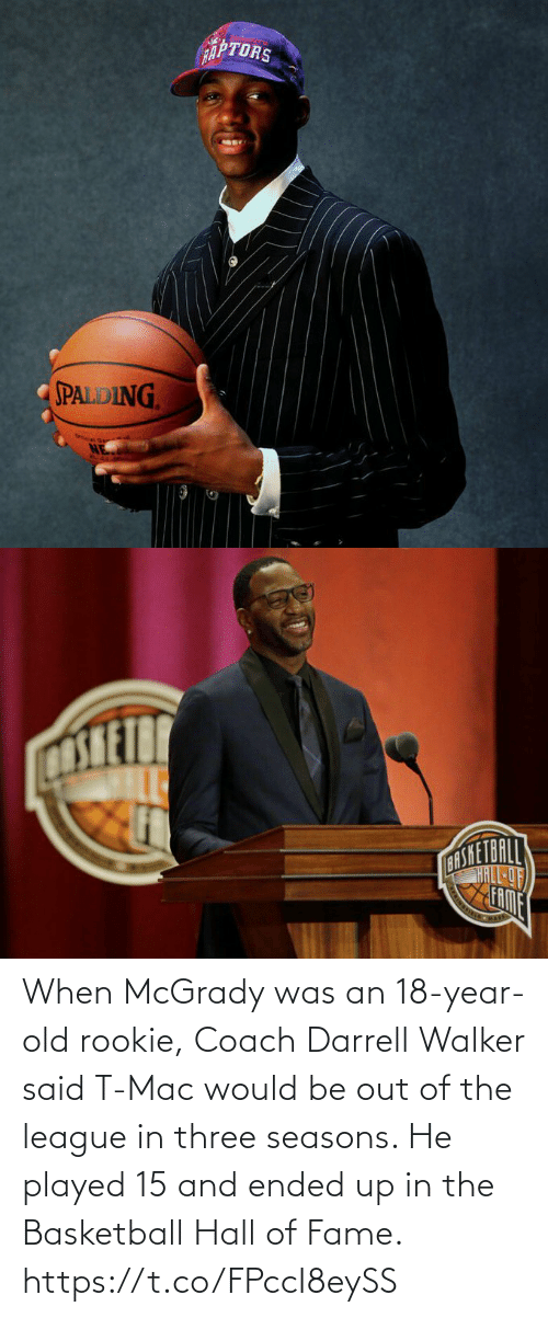 walker: When McGrady was an 18-year-old rookie, Coach Darrell Walker said T-Mac would be out of the league in three seasons.   He played 15 and ended up in the Basketball Hall of Fame. https://t.co/FPccI8eySS