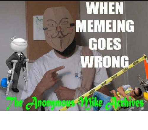 When Memeing: WHEN  MEMEING  An  GOES  WRONG  AON  CAUON  bi  CAUION  7he Ano amous 1ikerthives  (AUION  uhrves Memeing | Know Your Meme