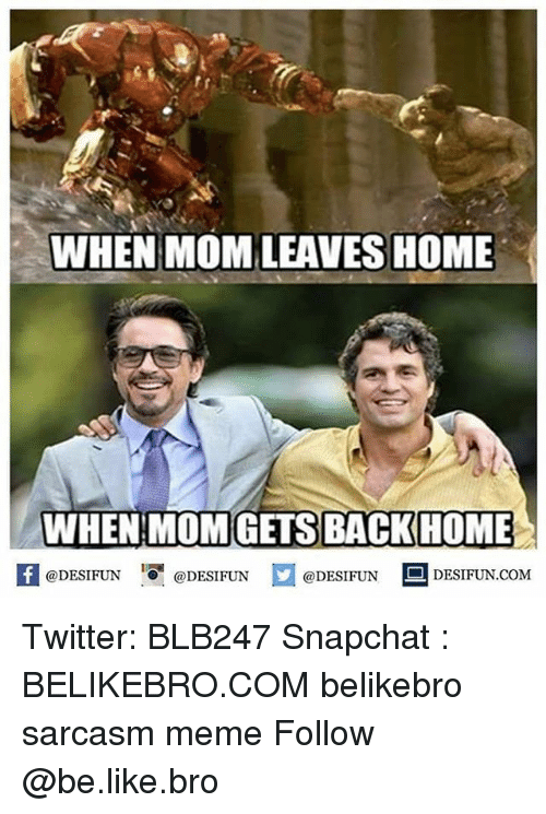 homed: WHEN MOM LEAVES HOME  WHEN MOMGETS BACKHOME  @DESIFUN  @DESIFUN  @DESIFUN  DESIFUN COM Twitter: BLB247 Snapchat : BELIKEBRO.COM belikebro sarcasm meme Follow @be.like.bro