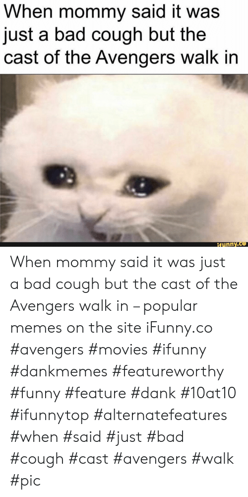 Bad, Dank, and Funny: When mommy said it was  just a bad cough but the  cast of the Avengers walk in  ifunny.co When mommy said it was just a bad cough but the cast of the Avengers walk in – popular memes on the site iFunny.co #avengers #movies #ifunny #dankmemes #featureworthy #funny #feature #dank #10at10 #ifunnytop #alternatefeatures #when #said #just #bad #cough #cast #avengers #walk #pic