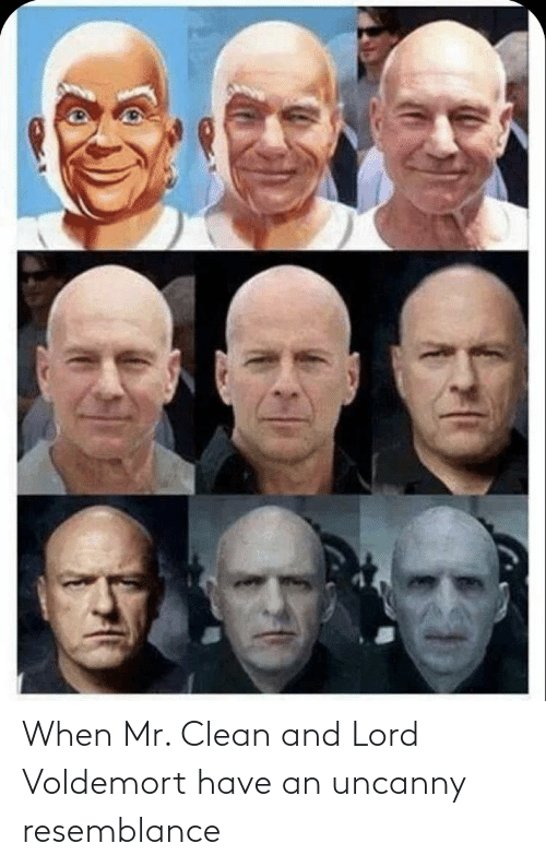resemblance: When Mr. Clean and Lord Voldemort have an uncanny resemblance
