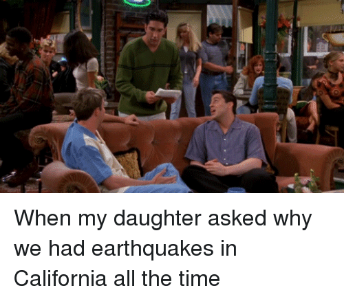 Earthquakes In California: When my daughter asked why we had earthquakes in California all the time