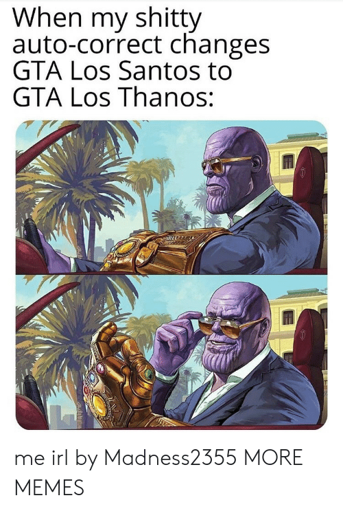 Dank, Memes, and Target: When my shitty  auto-correct changes  GTA Los Santos to  GTA Los Thanos: me irl by Madness2355 MORE MEMES