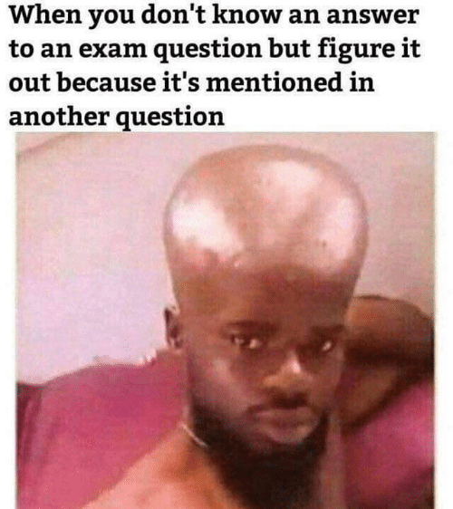 Figure It Out: When n answer  to an exam question but figure it  out because it's mentioned in  another question  't know a  you don